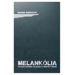 Marek Bieńczyk: Melankólia - Kik már sosem találnak a vesztett üdvre