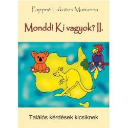 Pappné Lakatos Marianna: Mondd! Ki vagyok? II. - Találós kérdések kicsiknek