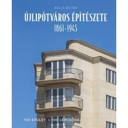 Bolla Zoltán: Újlipótváros építészete 1861-1945