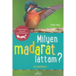 Holger Haag: Milyen madarat láttam? - 85 madárfaj