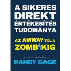 Randy Gage: A sikeres direkt értékesítés tudománya - Az Amway-től a zombikig