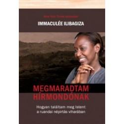 Immaculée Ilibagiza: Megmaradtam hímondónak - Hogyan találtam meg Istent a ruandai népírtás viharában