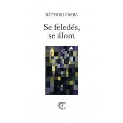 Báthori Csaba: Se feledés, se álom