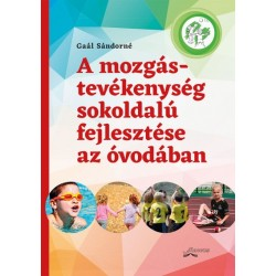 Gaál Sándorné: A mozgástevékenység sokoldalú fejlesztése az óvodában