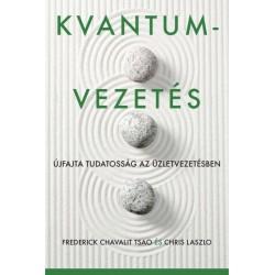 Chris Laszlo - Frederick Chavalit Tsao: Kvantumvezetés - Újfajta tudatosság az üzletvezetésben