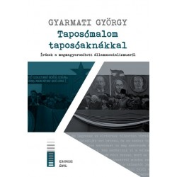 Gyarmati György: Taposómalom taposóaknákkal - Írások a megmagyarosított államszocializmusról