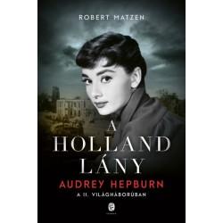 Robert Matzen: A holland lány - Audrey Hepburn a II. világháborúban