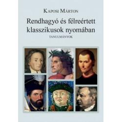 Kaposi Márton: Rendhagyó és félreértett klasszikusok nyomában - Tanulmányok