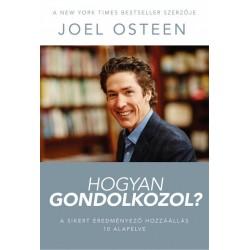 Joel Osteen: Hogyan gondolkozol? - A sikert eredményező hozzáállás 10 alapelve