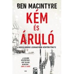 Ben Macintyre: Kém és áruló - A hidegháború legnagyobb kémtörténete