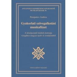 Parapatics Andrea: Gyakorlati szövegalkotási munkafüzet - A középszintű írásbeli érettségi vizsgához magyar nyelv és irodalomból