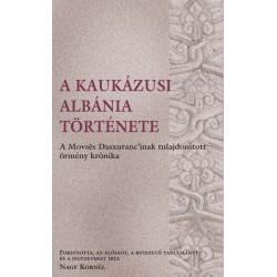 A kaukázusi Albánia története - A Movses Dasxuranc'inak tulajdonított örmény krónika