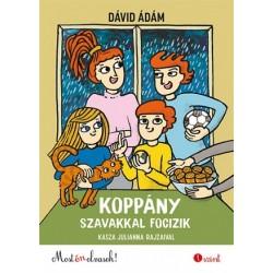 Dávid Ádám: Koppány szavakkal focizik - Most én olvasok! 1. szint