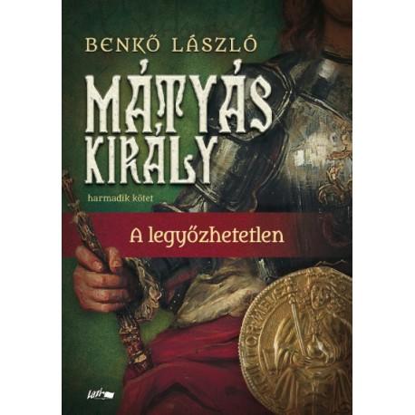 Benkő László: Mátyás király III. - A legyőzhetetlen