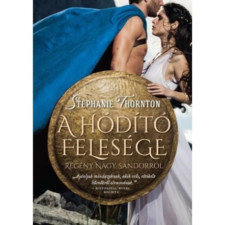 Stephanie Thornton: A hódító felesége - Regény Nagy Sándorról