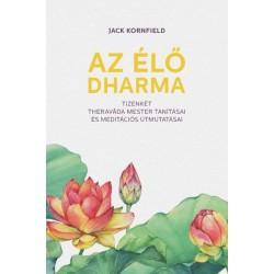 Jack Kornfield: Az élő Dharma - 12 theravada mester tanításai és meditációs útmutatásai