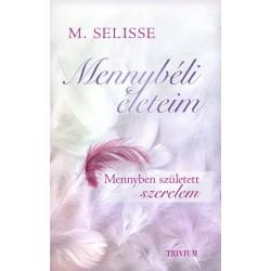 M. Selisse: Mennybéli életeim - Mennyben született szerelem