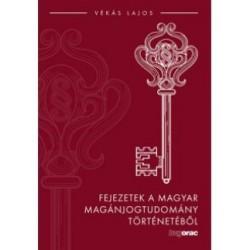 Vékás Lajos: Fejezetek a magyar magánjogtudomány történetéből