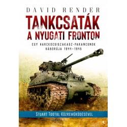 David Render: Tankcsaták a nyugati fronton - Egy harckocsiszakasz-parancsnok háborúja 1944-1945
