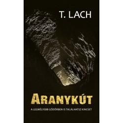 T. Lach: Aranykút - A legmélyebb gödörben is találhatsz kincset
