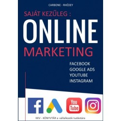 L. Carbone - Rhédey S. István: Saját kezűleg - Online marketing - Facebook, Google Ads, Google Shopping, Youtube, Instagram