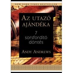 Andy Andrews: Az utazó ajándéka - 7 sorsfordító döntés