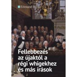 Edmund Burke: Fellebbezés az újaktól a régi whigekhez és más írások