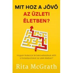 Rita McGrath: Mit hoz a jövő az üzleti életben? - Hogyan fedezzük fel bekövetkezésük előtt a fordulópontokat az üzleti életben?
