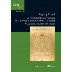 Legéndy Kristóf: A természettudományos és a teológiai megismerés modelljei - Világnézetek, modellek, párbeszédek