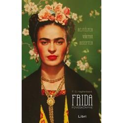Francisco G. Haghenbeck: Frida füveskönyve - Rejtélyek, vágyak, receptek