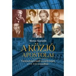 Botos Katalin: A közjó apostolai - Történelemformáló személyiségek a XX-XXi. században