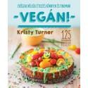 Kristy Turner: Vegán! - Modern étkezés könnyen és finoman