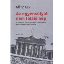 Götz Aly: Az egyensúlyát nem találó nép - A németek a szabadságtól való félelem és a kollektivizmus között