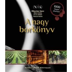 Bihari Zoltán - Dlusztus Imre - Ercsey Dániel - Viniczai Sándor: A nagy borkönyv - 1000 magyar pincészet