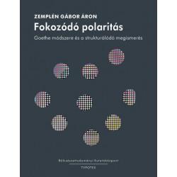 Zemplén Gábor Áron: Fokozódó polaritás - Goethe módszere és a strukturálódó megismerés