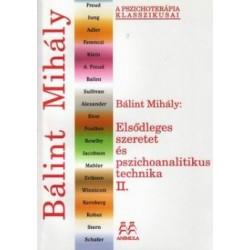 Bálint Mihály: Elsődleges szeretet és pszichoanalitikus technika II.