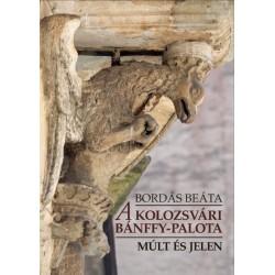 Bordás Beáta: A kolozsvári Bánffy-palota - Múlt és jelen