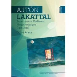 Dalos Anna: Ajtón lakattal - Zeneszerzés a Kádár-kori Magyarországon (1956-1989)