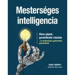 Angie Smibert: Mesterséges intelligencia - Okos gépek, gondolkodó robotok - és tudományos gyakorlatok gyerekeknek
