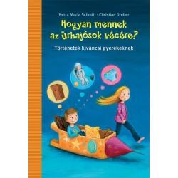 Christian Dreller - Petra Maria Schmitt: Hogyan járnak az űrhajósok vécére? - Történetek kíváncsi gyerekeknek