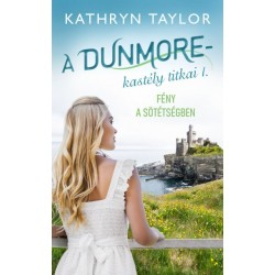 Kathryn Taylor: Fény a sötétségben - A Dunmore-kastély titkai I.