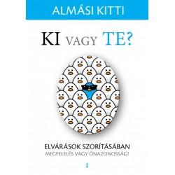 Almási Kitti: Ki vagy Te? - Elvárások szorításában - megfelelés vagy önazonosság?