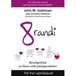 Doug Abrams - Dr. Rachel Carlton Abrams - John M. Gottman - Julie Schwartz Gottman: 8 randi - Beszélgetések az életre szóló p...