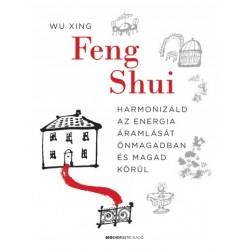 Wu Xing: Feng Shui - Harmonizáld az energia áramlását önmagadban és magad körül