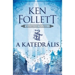 Ken Follett: A katedrális - Kingsbridge-trilógia I.