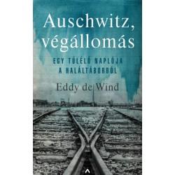Eddy de Wind: Auschwitz, végállomás - Egy túlélő naplója a haláltáborból