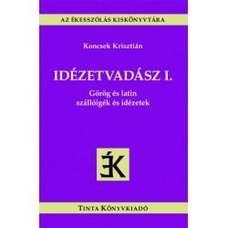 Koncsek Krisztián: Idézetvadász I. - Görög és latin szállóigék és idézetek