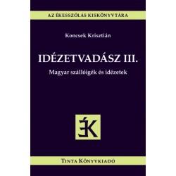 Koncsek Krisztián: Idézetvadász III. - Magyar szállóigék és idézetek