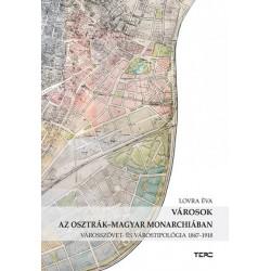 Lovra Éva: Városok az Osztrák-Magyar Monarchiában - Városszövet- és várostipológia 1867-1918