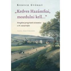 Kurucz György: Kedves Hazámfiai, mozdulni kell... - Georgikoni peregrinatio oeconomica a 19. század elején